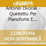 Dvorak Antonin - Quintetto Per Pianoforte E Archi Op.5, Op.81 cd musicale di Antonin Dvorak
