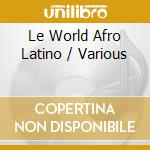 Le world afro latino-- cd musicale