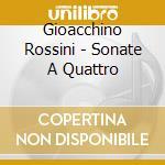 Rossini - Sonate A Quattro  - Ensemble Explorations  /roel Dieltiens, Direttore cd musicale di Gioachino Rossini