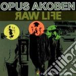 Opus Akoben - Raw Life cd musicale di Akoben Opus