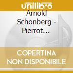Schoenberg Arnold - Pierrot Lunaire Op.21, Erste Kammersymphonie Op.9 cd musicale di Arnold Schonberg