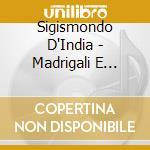 D'india Sigismondo / Trabaci Giovanni Maria - Madrigali E Canzonette  - Aymes Jean-marc Dir  /maria Cristina Kiehr, Soprano  Concerto Soave cd musicale di Sigismondo D'india