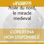 ?toile du nord, le miracle medieval cd musicale di GAUTHIER DE COINCI