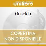 Griselda cd musicale di Alessandro Scarlatti