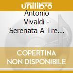 Serenata a tre rv 690 cd musicale di Antonio Vivaldi