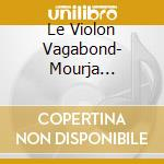 Le Violon Vagabond  - Mourja Graf  Vl/nathalia Gous, Pianoforte cd musicale