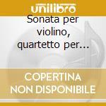 Sonata per violino, quartetto per archi cd musicale di CÉsar Franck