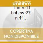 Trio n.43 hob.xv:27, n.44 hob.xv:28, n. cd musicale di Haydn franz joseph