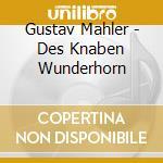 Mahler Gustav - Des Knaben Wunderhorn  - Herreweghe Philippe Dir  /sarah Connolly, Mezzosoprano  Dietrich Henschel, Baritono  Orchestre Des Champs-ely cd musicale di Gustav Mahler