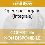 Opere per organo (integrale) cd musicale di Augustin Barie'