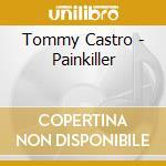PAINKILLER  (SPEC. GUEST:COCO MONTOYA) cd musicale di TOMMY CASTRO