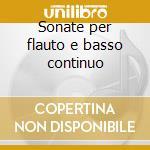 Sonate per flauto e basso continuo cd musicale di Giuseppe Sammartini