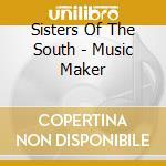 Sisters Of The South - Music Maker cd musicale di ARTISTI VARI