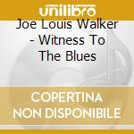 Joe Louis Walker - Witness To The Blues cd musicale di WALKER JOE LOUIS