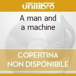 A man and a machine cd musicale di Artisti Vari