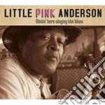 Little Pink Anderson - Sittin' Here Singing Blue cd musicale di LITTLE PINK ANDERSON