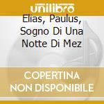 ELIAS, PAULUS, SOGNO DI UNA NOTTE DI MEZ  cd musicale di Felix Mendelssohn