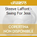 Steeve Laffont - Swing For Jess cd musicale di Steeve Laffont
