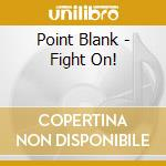 Point Blank - Fight On! cd musicale di POINT BLANK