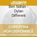 Dylan different cd musicale di Ben Sidran