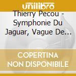 Thierry Pecou - Symphonie Du Jaguar, Vague De Pierre cd musicale di Thierry PÉcou