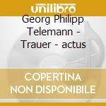 Telemann Georg Philip - Trauer-actus cd musicale di TELEMANN GEORG PHILI