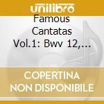 FAMOUS CANTATAS VOL.1: BWV 12, 21, 27, 3  cd musicale di Johann Sebastian Bach