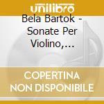 Sonate per violino, rapsodie per violino cd musicale di Bela Bartok