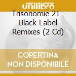 Black label remixes cd musicale di Trisomie 21