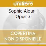 Sophie Alour - Opus 3 cd musicale di Sophie Alour