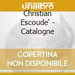 Christian Escoude' - Catalogne cd musicale di Christian Escoude
