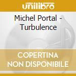 Michel Portal - Turbulence cd musicale di Michel Portal