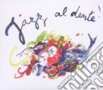 JAZZ AL DENTE! - THE FIRST ITALIAN CUISI  cd musicale di MISCELLANEE