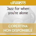 Jazz for when you're alone cd musicale