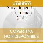 Guitar legends - s.i. fukuda (chit) cd musicale di Fukuda - vv.aa.