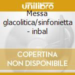 Messa glacolitica/sinfonietta - inbal cd musicale di Janacek