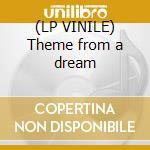 (LP VINILE) Theme from a dream lp vinile