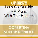 A PICNIC WITH THE HUNTERS cd musicale di LET'S GO OUTSIDE