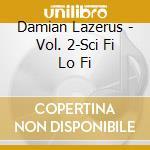 Sci-fi-lo-fi vol.2 - damian lazarus cd musicale di Artisti Vari