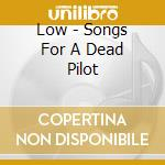 Low - Songs For A Dead Pilot cd musicale di LOW