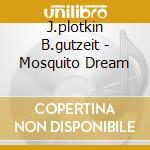 MOSQUITO DREAM cd musicale di B.gutzeit J.plotkin