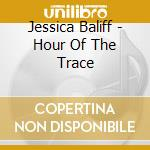 HOUR OF THE TRACE cd musicale di Baliff Jessica