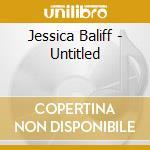 CD - JESSICA BALIFF - UNTITLED cd musicale di Baliff Jessica