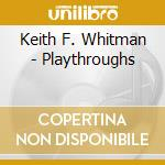 PLAYTHROUGHS cd musicale di KEITH F. WHITMAN