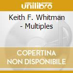 CD - KEITH F. WHITMAN - MULTIPLES cd musicale di FULLERTON WHITMAN KEITH