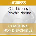 CD - LICHENS - PSYCHIC NATURE cd musicale di LICHENS