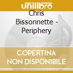 Chris Bissonnette - Periphery cd musicale di Bissonnette Chris
