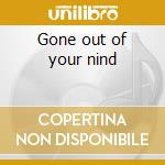 Gone out of your nind cd musicale di Mike Johnson