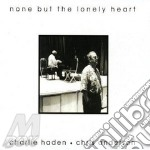None but the lonely heart cd musicale di Charlie haden & chri