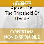 Ajalon - On The Threshold Of Eternity cd musicale di AJALON